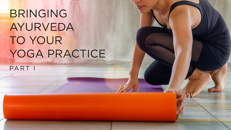 Bringing Ayurveda to Your Yoga Practice (Part 1) 1